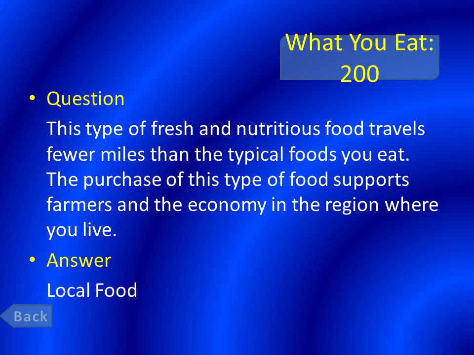 What You Eat: 200 Question This type of fresh and nutritious food travels fewer miles than the typical foods you eat.