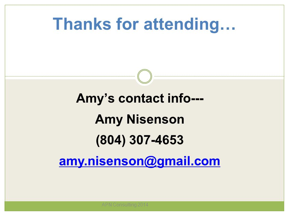 Thanks for attending… APN Consulting 2014 Amy's contact info--- Amy Nisenson (804) 307-4653 amy.nisenson@gmail.com