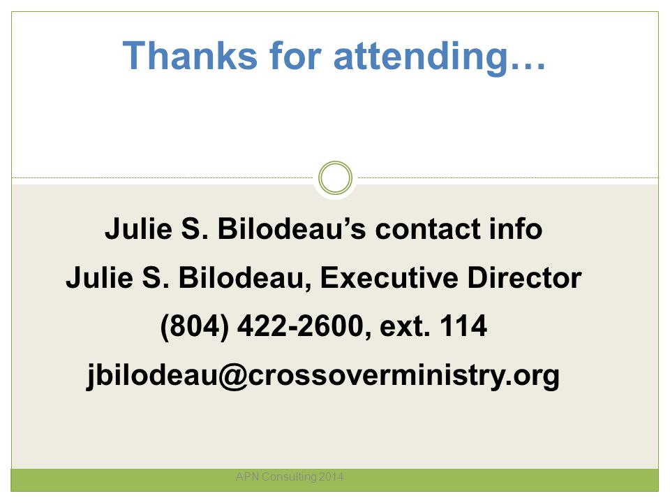Thanks for attending… APN Consulting 2014 Julie S. Bilodeau's contact info Julie S. Bilodeau, Executive Director (804) 422-2600, ext. 114 jbilodeau@cr