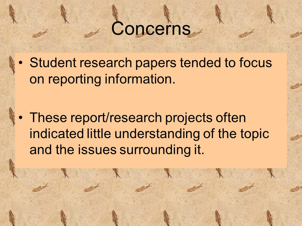 Concerns Student research papers tended to focus on reporting information.