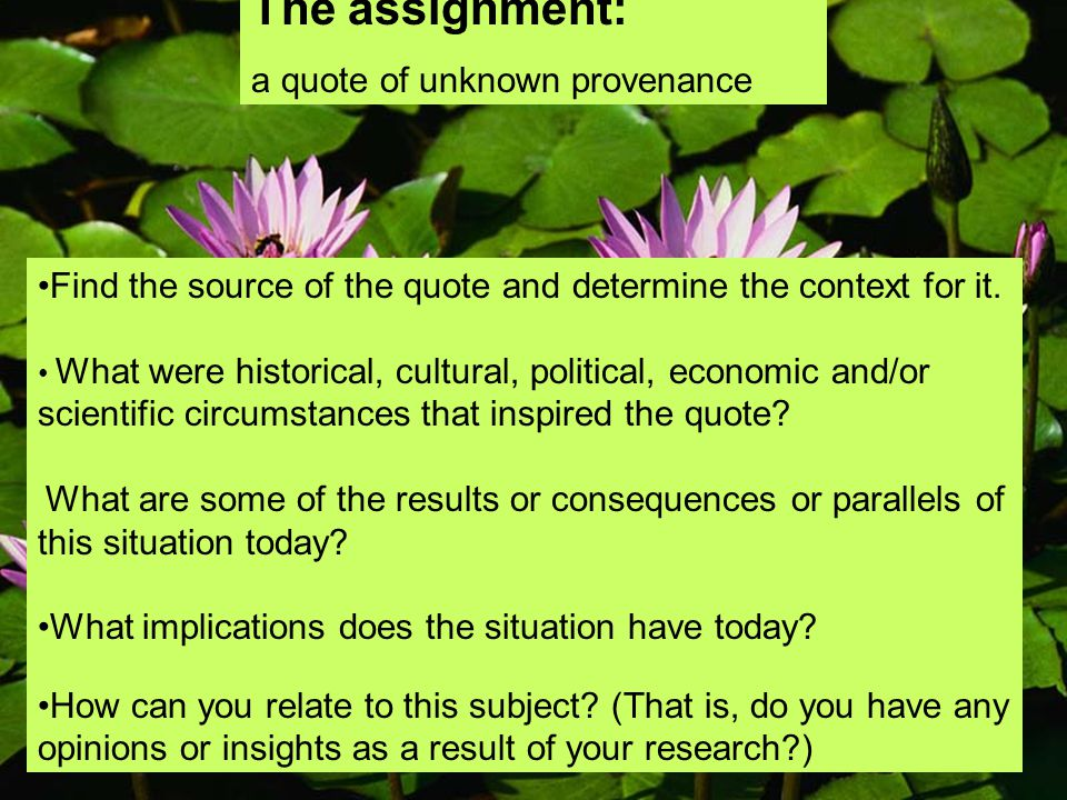 The assignment: a quote of unknown provenance Find the source of the quote and determine the context for it. What were historical, cultural, political