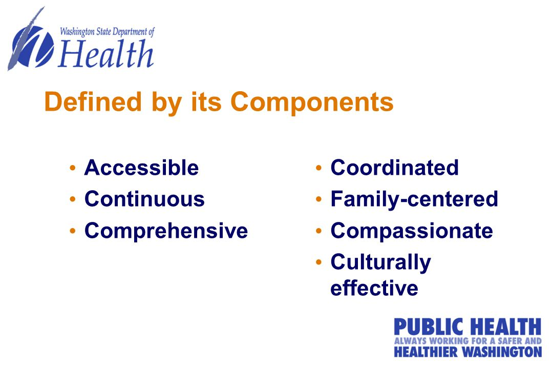 Defined by its Components Accessible Continuous Comprehensive Coordinated Family-centered Compassionate Culturally effective