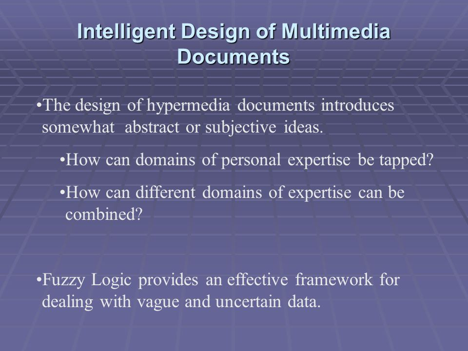 Intelligent Design of Multimedia Documents The design of hypermedia documents introduces somewhat abstract or subjective ideas.