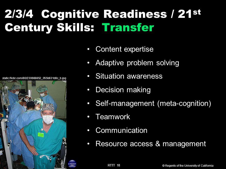 RTTT 18 2/3/4 Cognitive Readiness / 21 st Century Skills: Transfer static.flickr.com/80/230668852_055b631d8c_b.jpg © Regents of the University of Cali