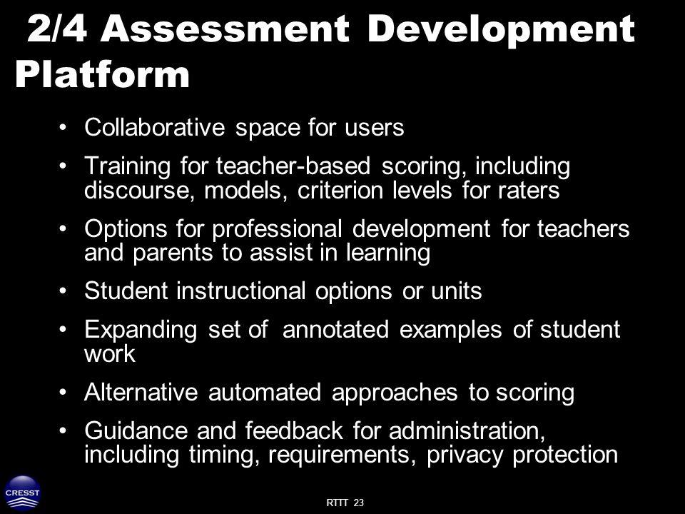 RTTT 23 2/4 Assessment Development Platform Collaborative space for users Training for teacher-based scoring, including discourse, models, criterion l