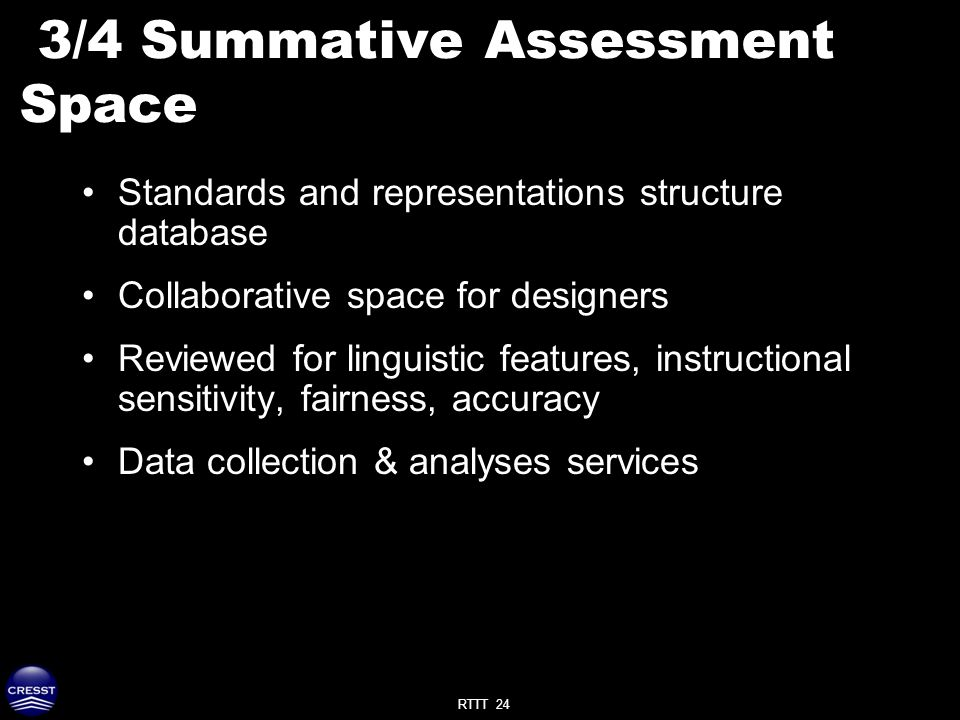 RTTT 24 3/4 Summative Assessment Space Standards and representations structure database Collaborative space for designers Reviewed for linguistic features, instructional sensitivity, fairness, accuracy Data collection & analyses services