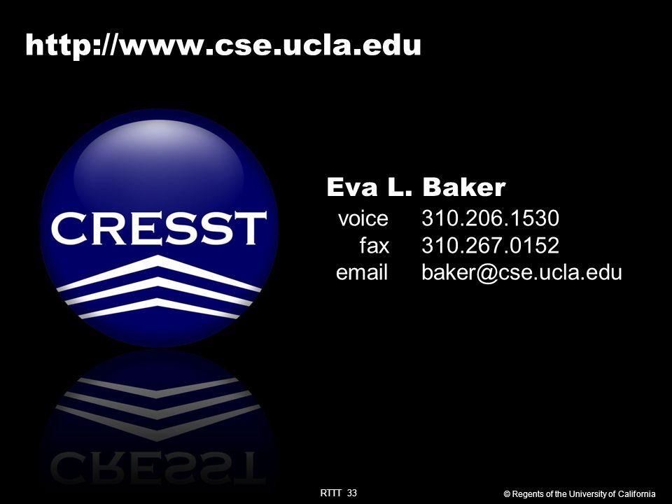 RTTT 33 http://www.cse.ucla.edu Eva L. Baker 310.206.1530 310.267.0152 baker@cse.ucla.edu voice fax email © Regents of the University of California