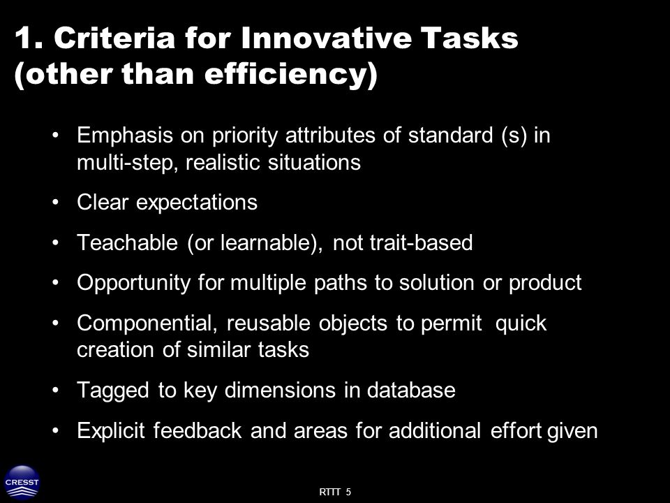 RTTT 5 1. Criteria for Innovative Tasks (other than efficiency) Emphasis on priority attributes of standard (s) in multi-step, realistic situations Cl