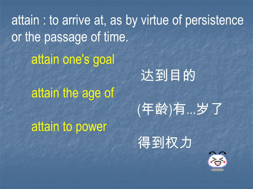 attain : to arrive at, as by virtue of persistence or the passage of time.