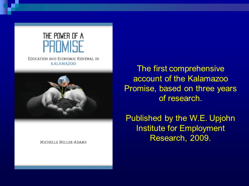 The first comprehensive account of the Kalamazoo Promise, based on three years of research. Published by the W.E. Upjohn Institute for Employment Rese