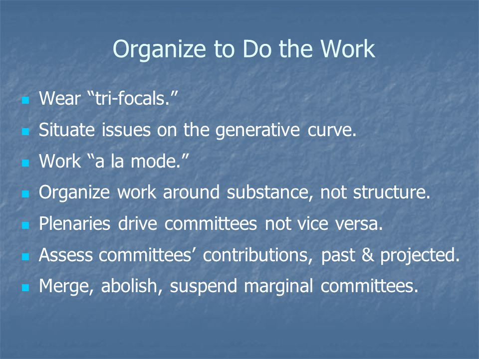 Organize to Do the Work Wear tri-focals. Situate issues on the generative curve.