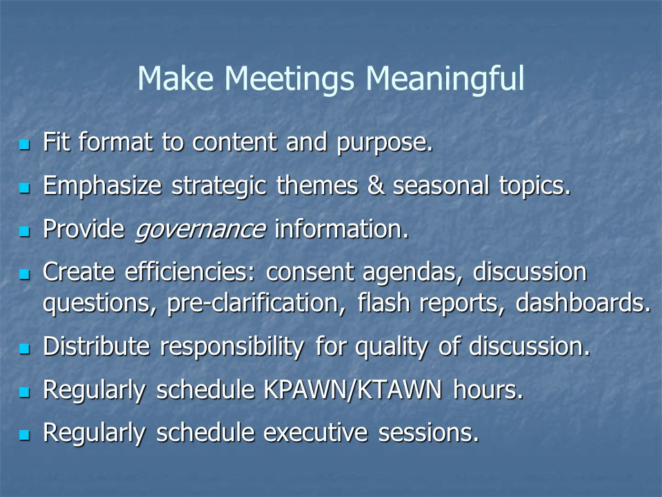 Make Meetings Meaningful Fit format to content and purpose.