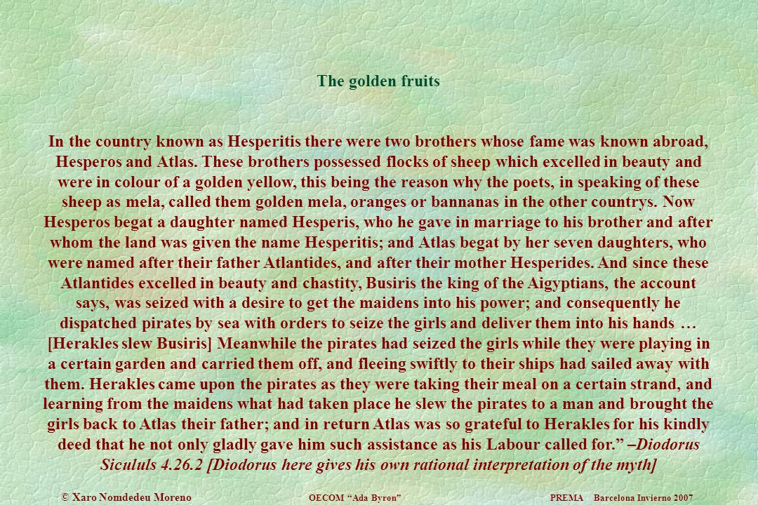 The golden fruits In the country known as Hesperitis there were two brothers whose fame was known abroad, Hesperos and Atlas. These brothers possessed