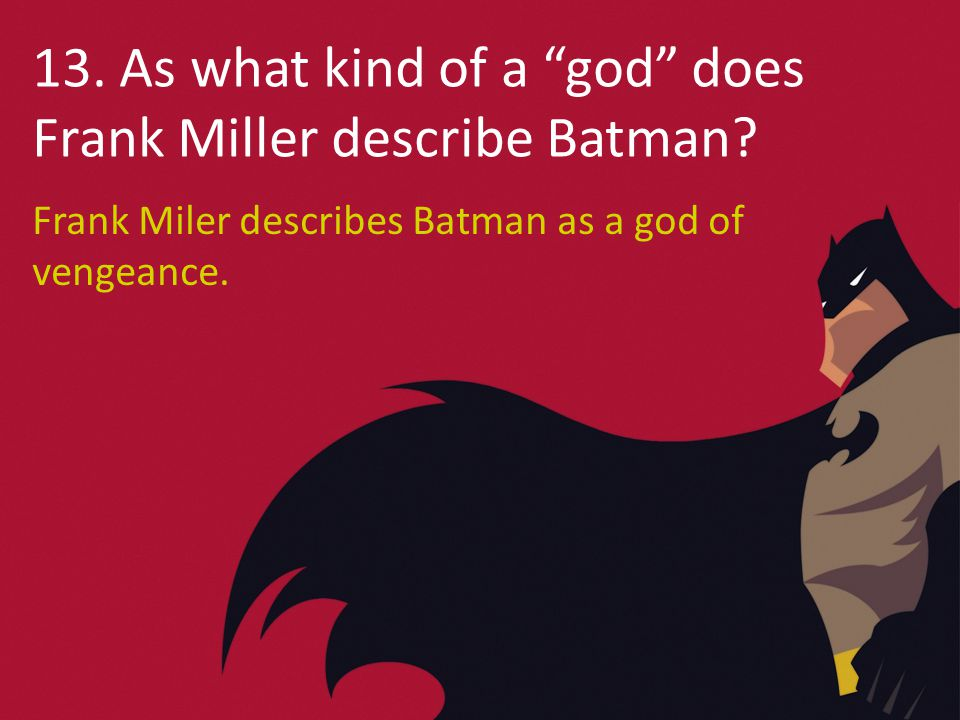 13. As what kind of a god does Frank Miller describe Batman.