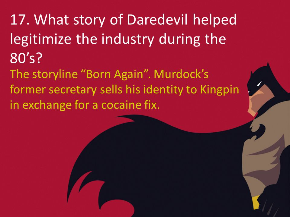 17. What story of Daredevil helped legitimize the industry during the 80's.