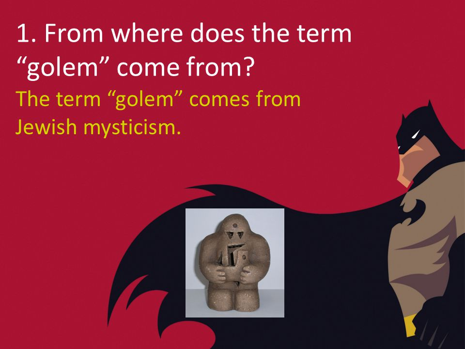 1. From where does the term golem come from The term golem comes from Jewish mysticism.