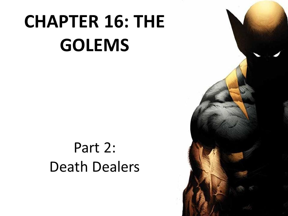 CHAPTER 16: THE GOLEMS Part 2: Death Dealers