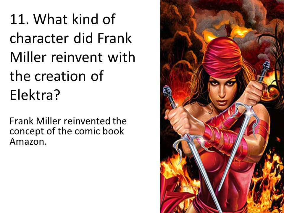 11. What kind of character did Frank Miller reinvent with the creation of Elektra.