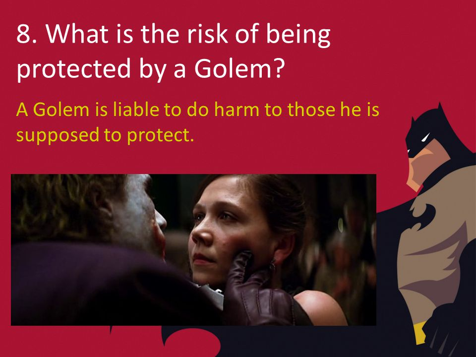 8. What is the risk of being protected by a Golem.