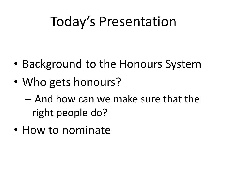 Today's Presentation Background to the Honours System Who gets honours.