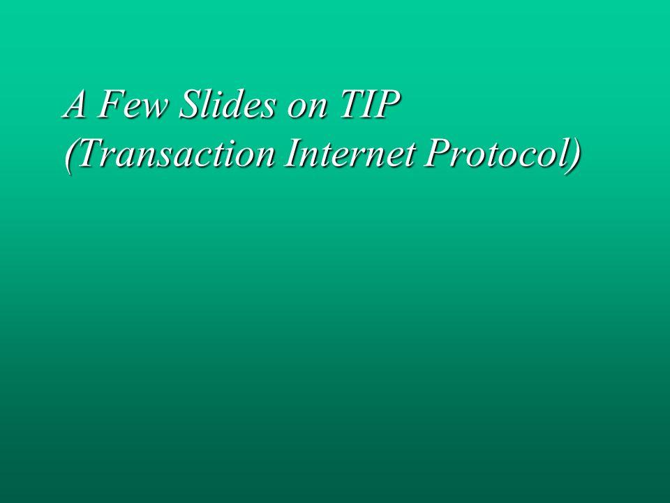 A Few Slides on TIP (Transaction Internet Protocol)