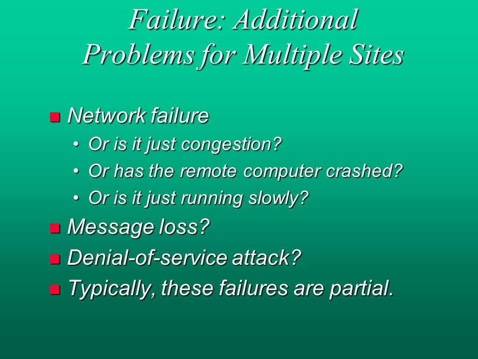 Failure: Additional Problems for Multiple Sites n Network failure Or is it just congestion Or is it just congestion.