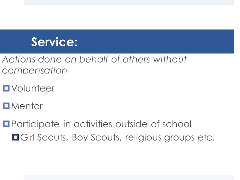 Types of Community Service Accepted by NJHS:  Religious service projects  Organized walk-a-thons  First Aid/ First Departments including EMT training/Police Explorer  Girl Scouts/ Boy Scouts  Habitat for Humanity  Public Libraries  Sports Camps- volunteer service only