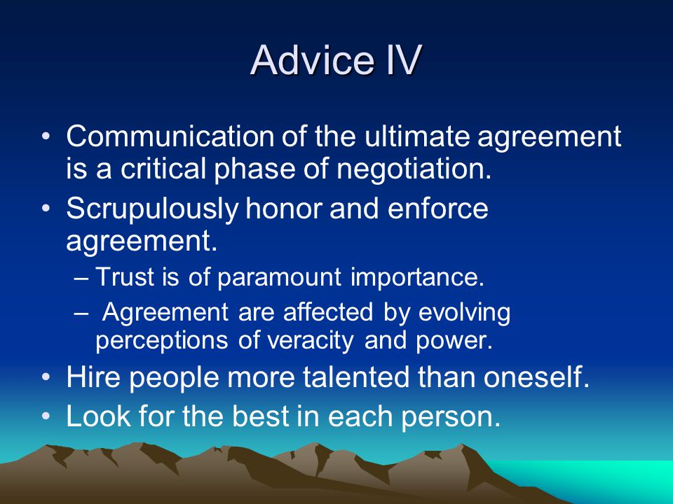 Advice IV Communication of the ultimate agreement is a critical phase of negotiation.
