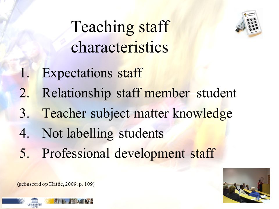 Teaching staff characteristics 1.Expectations staff 2.Relationship staff member–student 3.Teacher subject matter knowledge 4.Not labelling students 5.