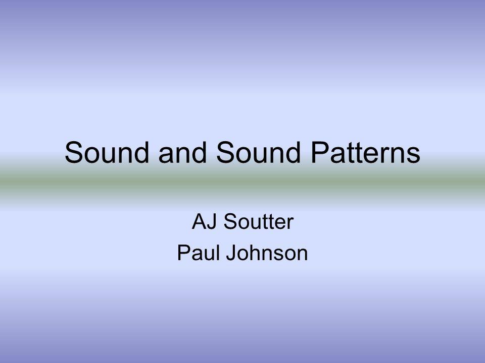 Sound and Sound Patterns AJ Soutter Paul Johnson