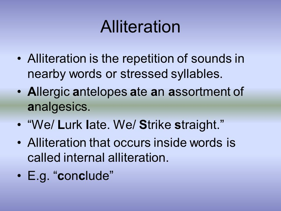 Alliteration Alliteration is the repetition of sounds in nearby words or stressed syllables.