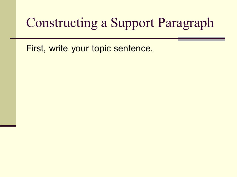 Constructing a Support Paragraph First, write your topic sentence.