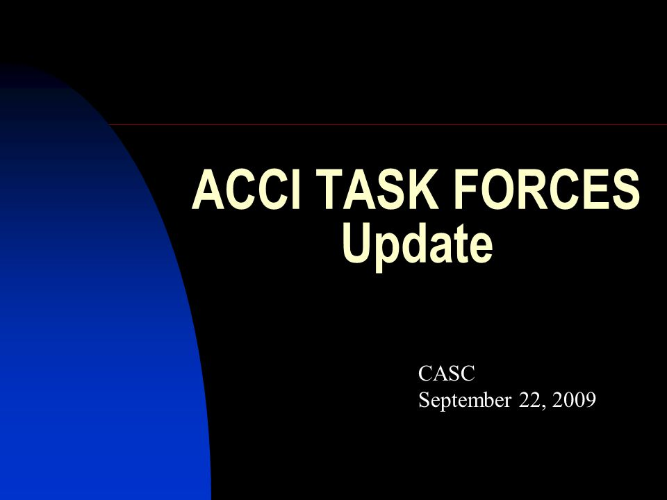 ACCI TASK FORCES Update CASC September 22, 2009