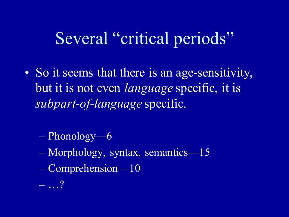 "Several ""critical periods"" So it seems that there is an age-sensitivity, but it is not even language specific, it is subpart-of-language specific. –Ph"