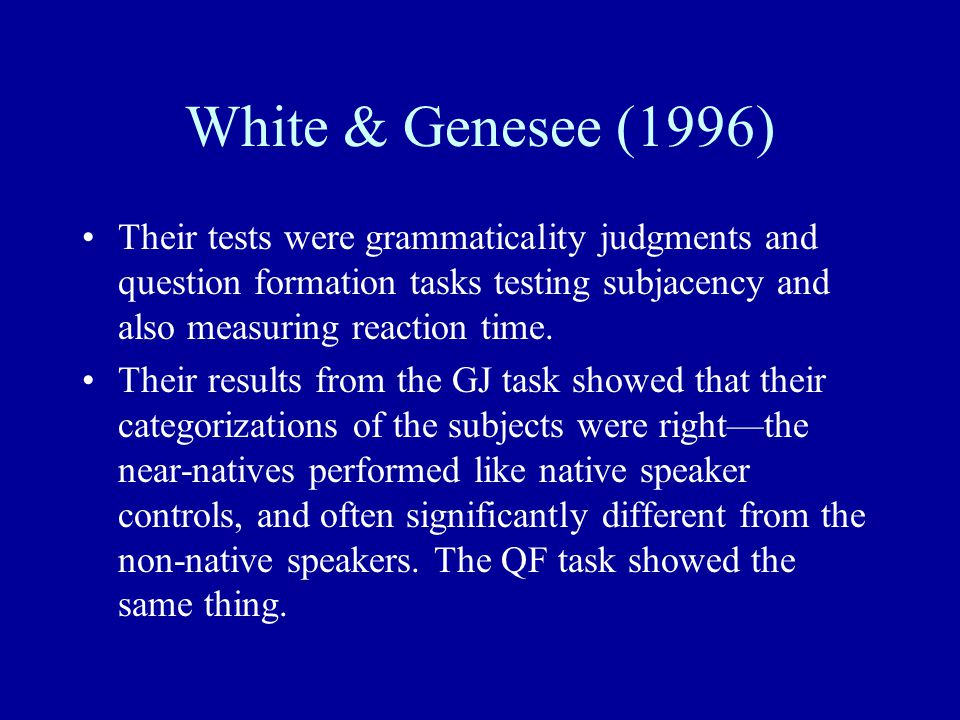 White & Genesee (1996) Their tests were grammaticality judgments and question formation tasks testing subjacency and also measuring reaction time. The