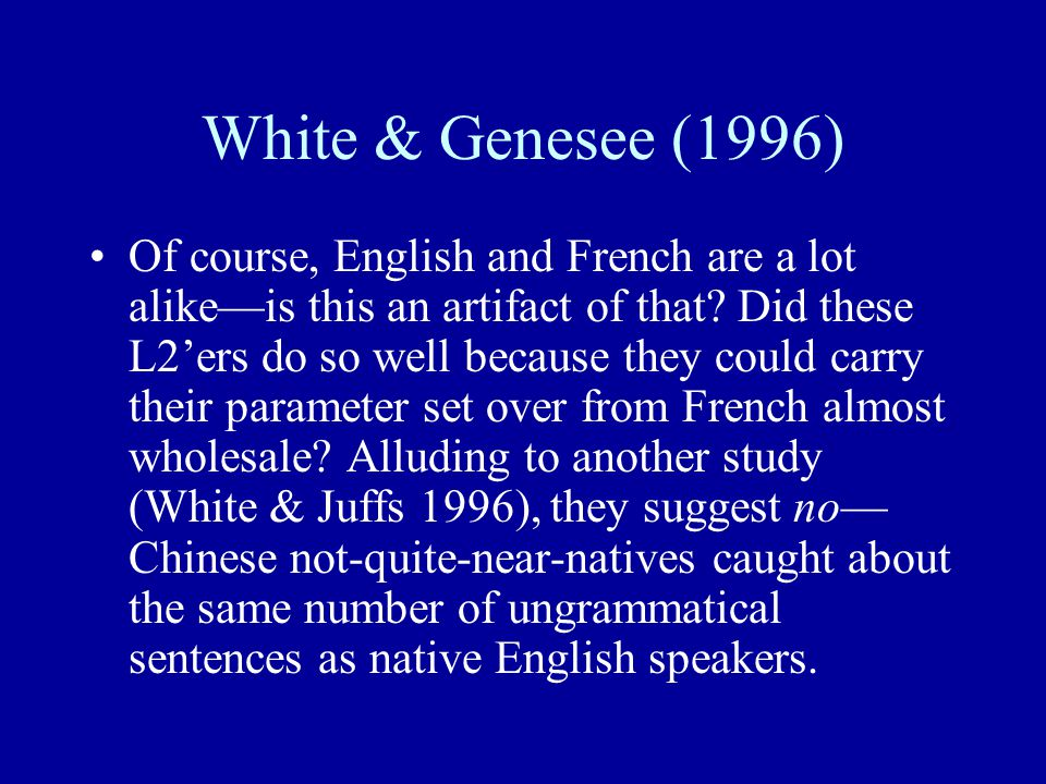 White & Genesee (1996) Of course, English and French are a lot alike—is this an artifact of that? Did these L2'ers do so well because they could carry