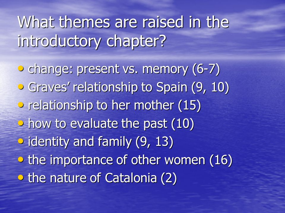 What themes are raised in the introductory chapter? change: present vs. memory (6-7) change: present vs. memory (6-7) Graves' relationship to Spain (9