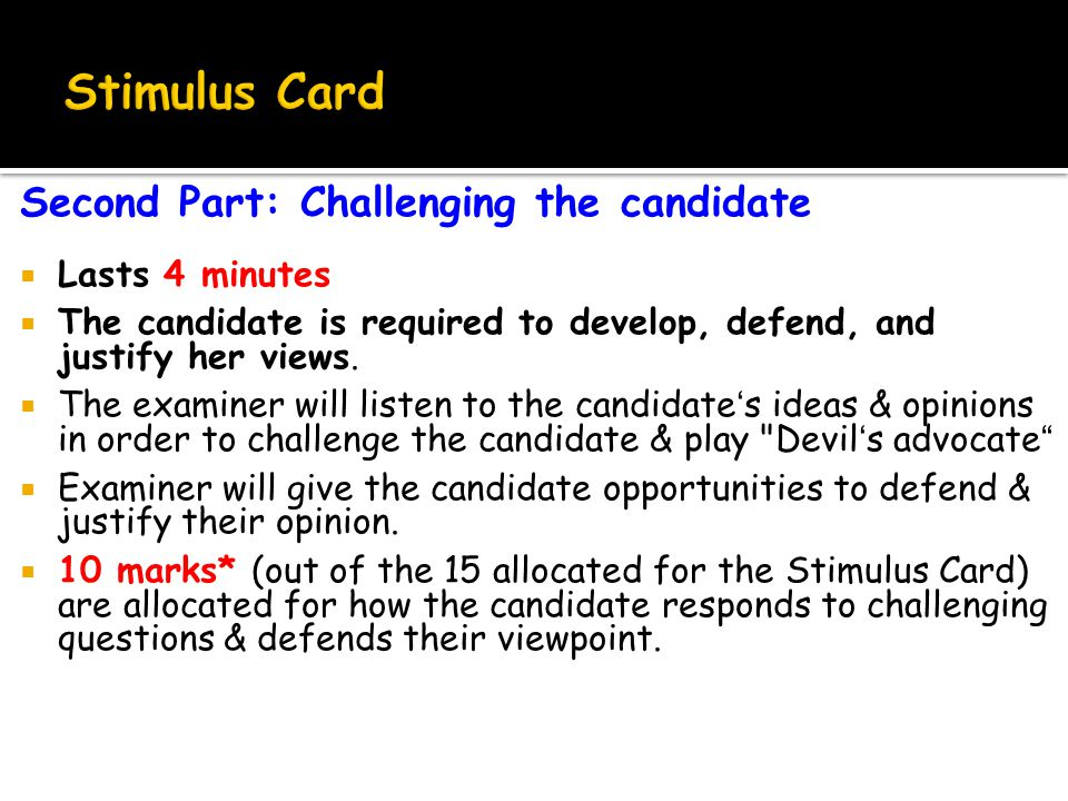 Second Part: Challenging the candidate  Lasts 4 minutes  The candidate is required to develop, defend, and justify her views.