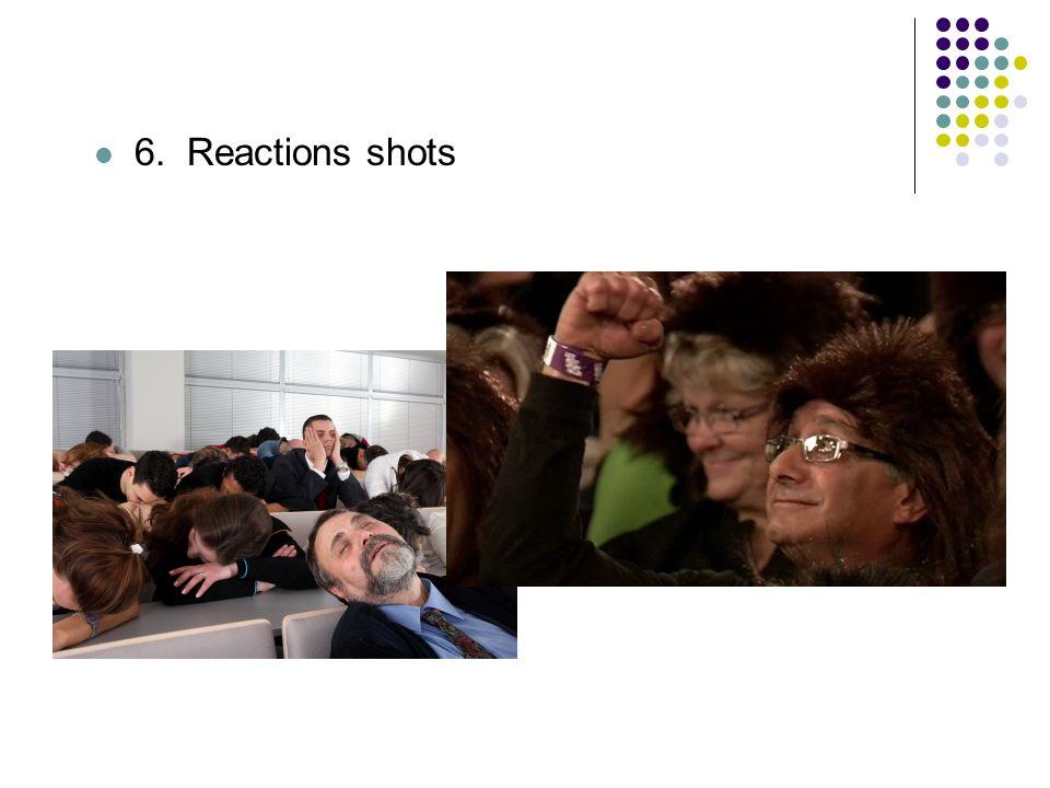 6. Reactions shots