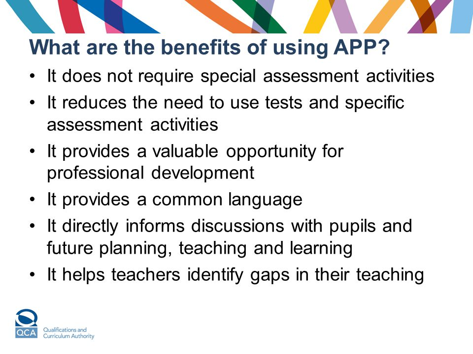 What are the benefits of using APP? It does not require special assessment activities It reduces the need to use tests and specific assessment activit