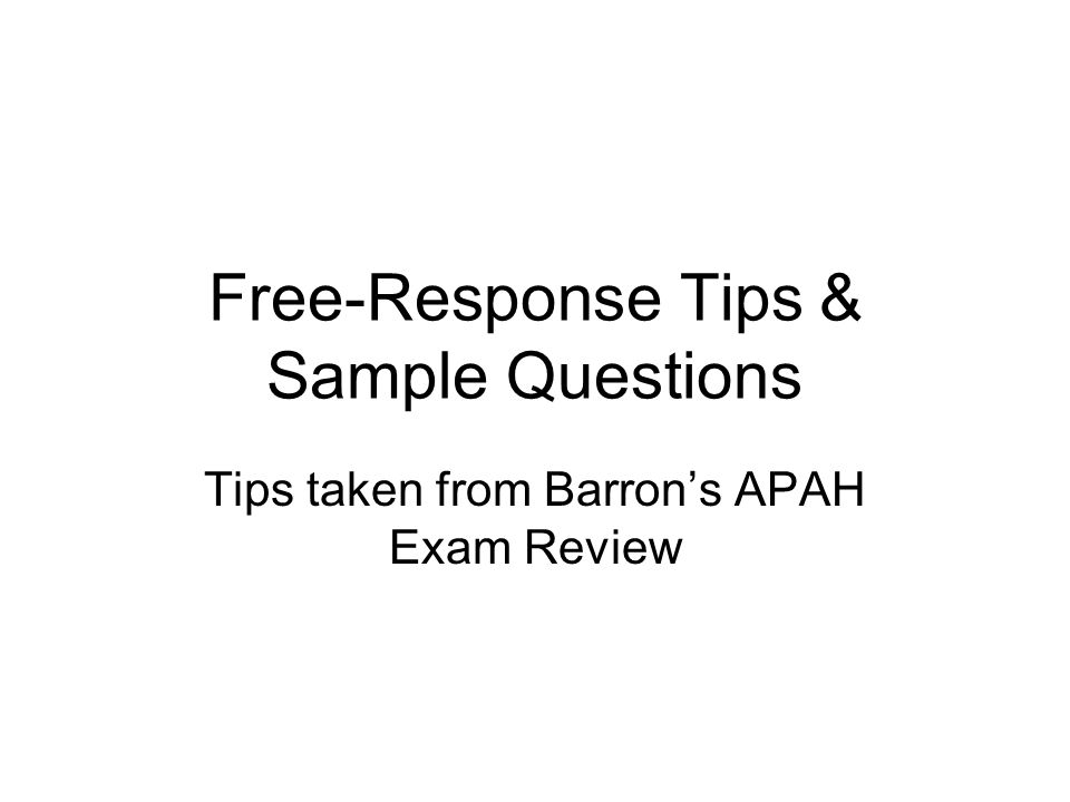 Free-Response Tips & Sample Questions Tips taken from Barron's APAH Exam Review