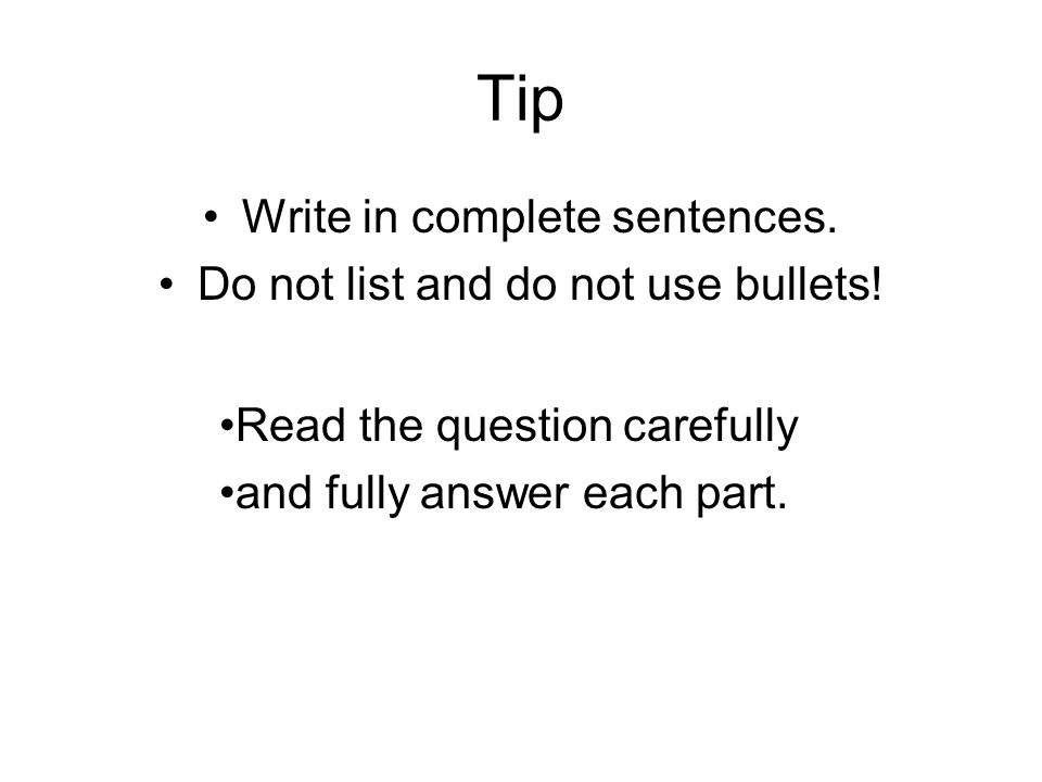 Tip Write in complete sentences. Do not list and do not use bullets.