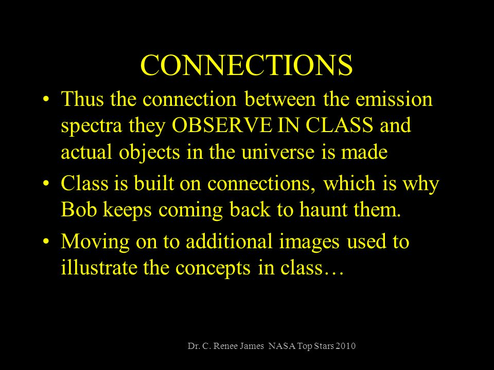 CONNECTIONS Thus the connection between the emission spectra they OBSERVE IN CLASS and actual objects in the universe is made Class is built on connections, which is why Bob keeps coming back to haunt them.