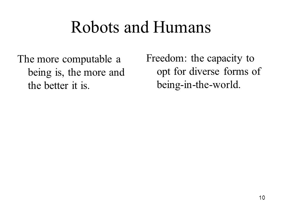 10 Robots and Humans The more computable a being is, the more and the better it is.