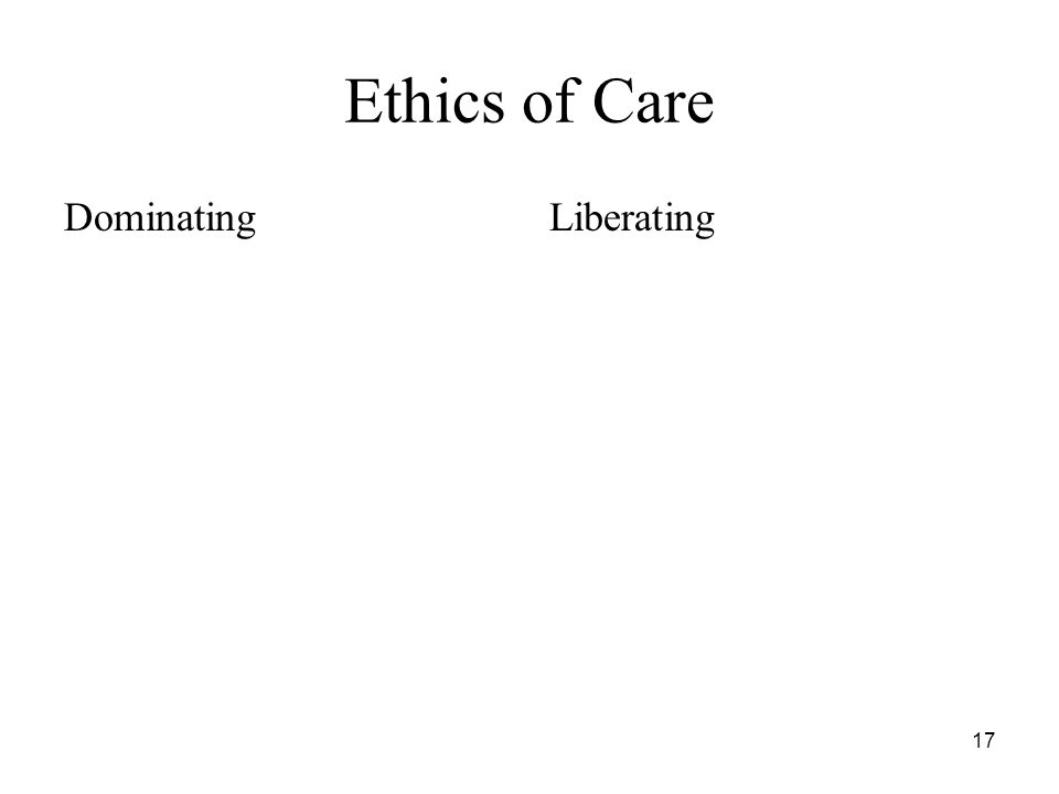17 Ethics of Care DominatingLiberating
