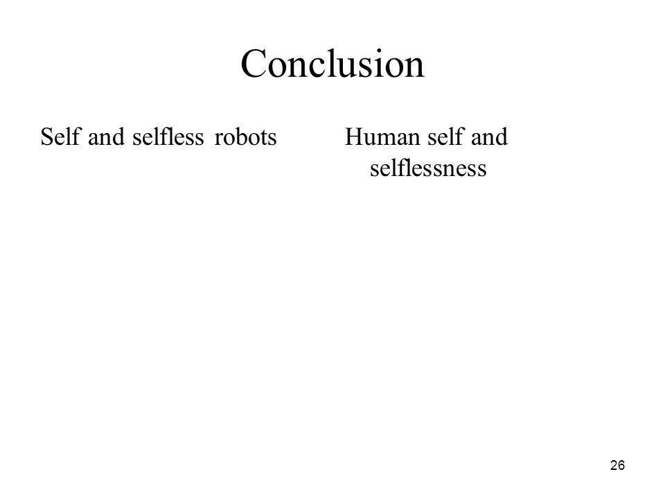 26 Conclusion Self and selfless robotsHuman self and selflessness