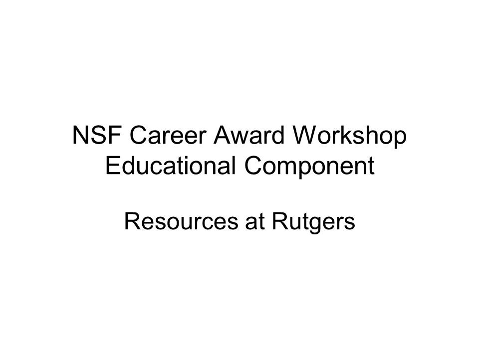 NSF Career Award Workshop Educational Component Resources at Rutgers