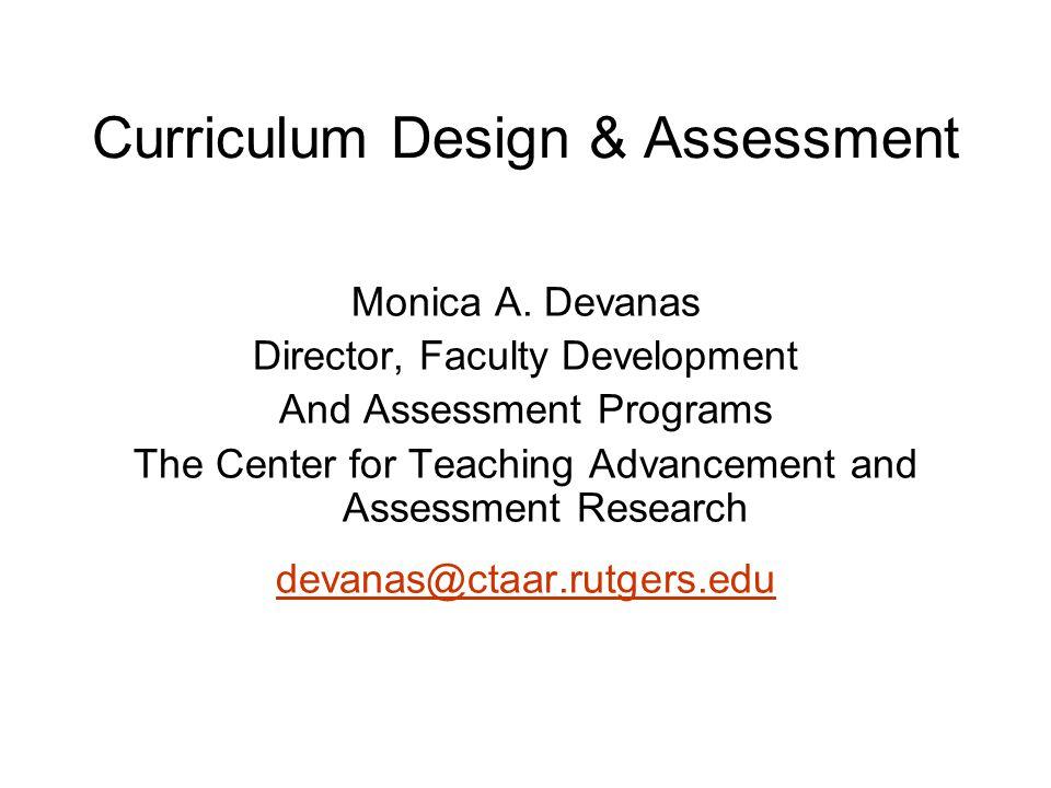 Curriculum Design & Assessment Monica A.
