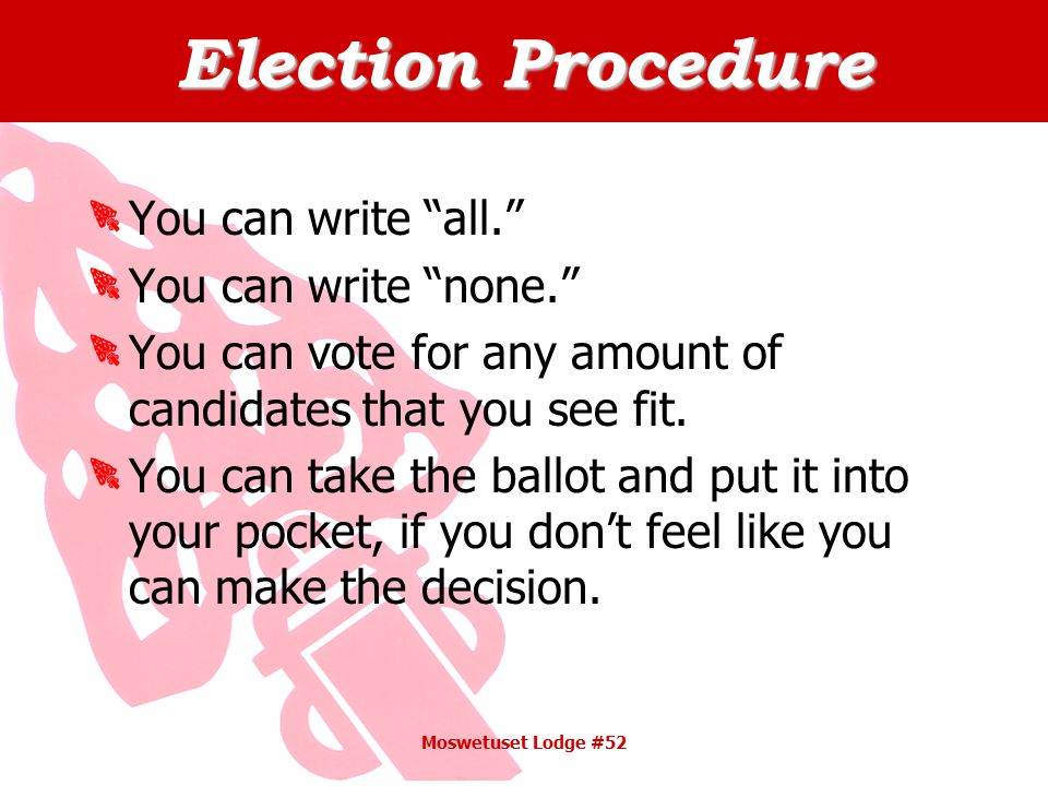 Election Procedure You can write all. You can write none. You can vote for any amount of candidates that you see fit.