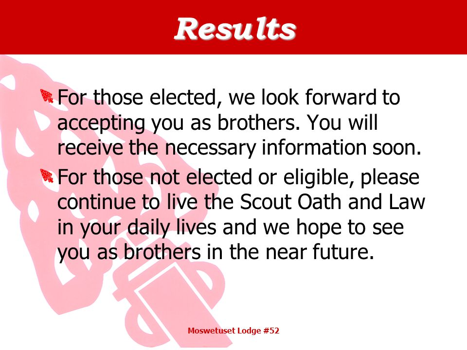 Results For those elected, we look forward to accepting you as brothers.